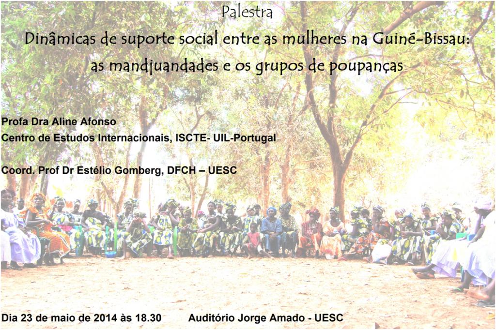 Dinâmicas de suporte social entre as mulheres na Guiné-Bissau: as mandjuandades e os grupos de poupança, Aline Afonso – 23 de maio – UESC (Brasil)