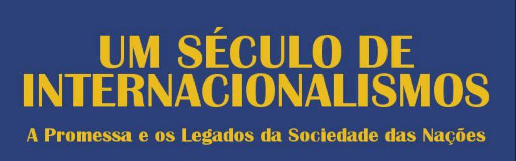 Conferência | Um Século de Internacionalismos: A Promessa e os Legados da Sociedade das Nações